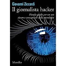 Il giornalista hacker: Piccola guida per un uso sicuro e consapevole della tecnologia