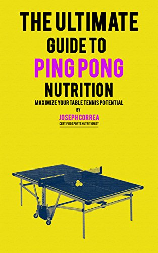 The Ultimate Guide to Ping Pong Nutrition: Maximize Your Table Tennis Potential (English Edition) por Joseph Correa (Certified Sports Nutritionist)