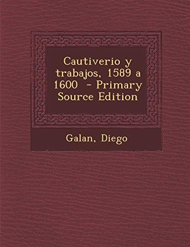 Cautiverio y Trabajos, 1589 a 1600 - Primary Source Edition