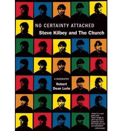 No Certainty Attached Steve Kilbey and the Church by Lurie, Robert ( Author ) ON Jan-10-2009, Paperback