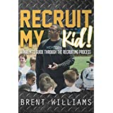 Recruit My Kid!: A Parent's Guide Through the Recruiting Process (English Edition)