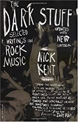 [(The Dark Stuff: Selected Writings on Rock Music )] [Author: Nick Kent] [Oct-2002]
