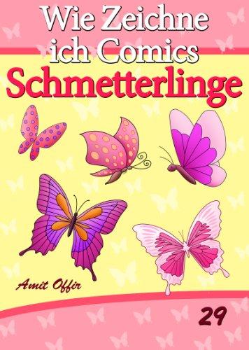 Zeichnen Bücher: Wie Zeichne ich Comics - Schmetterlinge (Zeichnen für Anfänger Bücher 29)