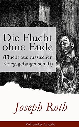 Die Flucht ohne Ende (Flucht aus russischer Kriegsgefangenschaft) - Vollständige Ausgabe: Biographischer Roman (Erster Weltkrieg) (German Edition)