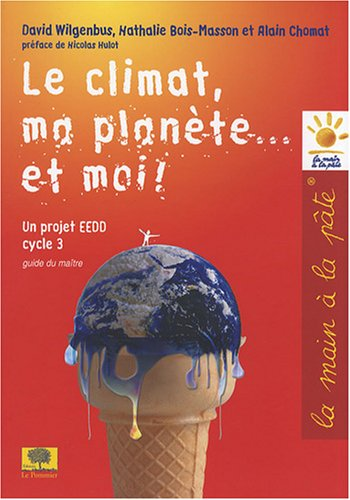 Le climat, ma planète... et moi ! : Un projet EEDD Cycle 3 Guide du maître