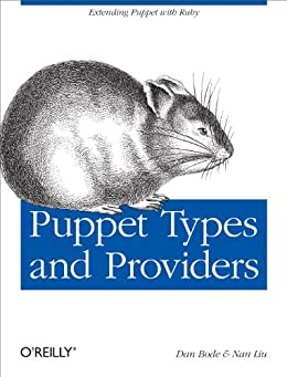 Puppet Types and Providers by [Bode, Dan, Liu, Nan]