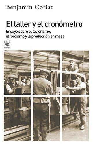 El taller y el cronómetro. Ensayo sobre el taylorismo, el fordismo y la población en masa (Siglo XXI de España General)