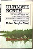 Ultimate North: Canoeing MacKenzie's Great River by Robert Douglas Mead (May 19,1976)