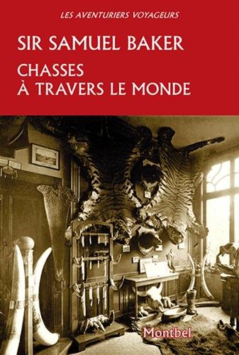 Chasses à travers le monde par Sir Samuel Baker