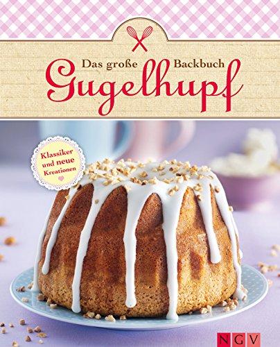 Das große Gugelhupf-Backbuch: Klassische Rezepte und neue Kreationen (Das große Backbuch) Bundt Form Pan
