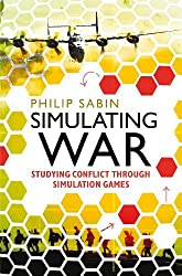 Simulating War: Studying Conflict through Simulation Games by Philip Sabin (2012-03-22)