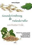 Gesunde Ernährung & Heilende Helfer: von Mutter Erde