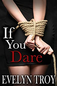 If You Dare - A BDSM Billionaire Erotic Romance Novel by [Troy, Evelyn]