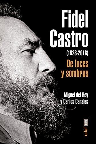 Fidel Castro. De luces y sombras (Crónicas de la Historia) por Carlos Canales