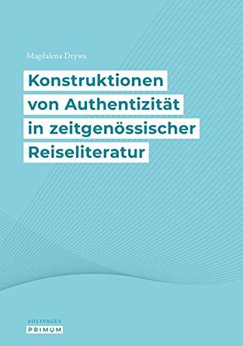 Konstruktionen von Authentizität in zeitgenössischer Reiseliteratur (Solivagus Primum, Band 1)