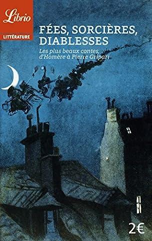 Fées, sorcières, diablesses : Les plus beaux contes, d'Homère à Pierre Gripari