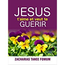 Jésus T'aime et Veut te Guérir (Evangelisation t. 4) (French Edition)