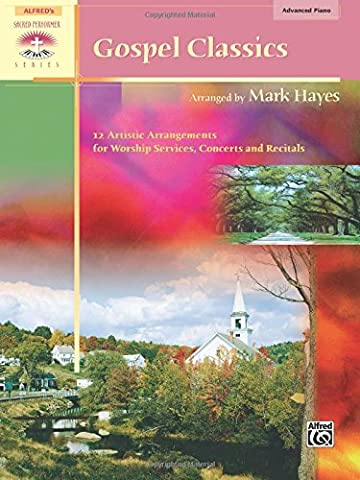 Gospel Classics: 12 Artistic Arrangements for Worship Services, Concerts and Recitals (Alfred's Sacred Performer Collections)