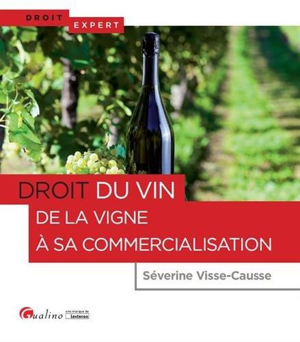 Droit du vin - De la vigne à sa commercialisation par Séverine Visse-Causse
