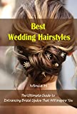 Best Wedding Hairstyles: The Ultimate Guide to Entrancing Bridal Updos That Will...