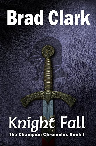 Knight Fall (The Champion Chronicles Book 1) (English Edition) par Brad Clark