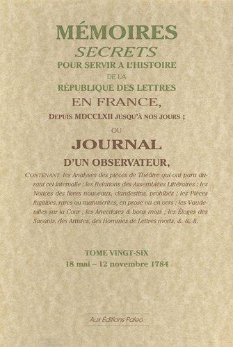 Mémoires secrets ou Journal d'un observateur : Tome 26, 18 mai-12 novembre 1784