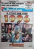 PARISIEN (LE) [No 15964] du 02/01/1996 - l'alpe-d'huez - un mort et 5 rescapes dans une avalanche - il etait une fois 1996 - tribunal de bethune et l'equipe de france a l'euro 96 de foot avec youri djorkaeff - les j.o. d'atlanta et marie-jo perec - les elections etrangeres - les syndicats-gouvernement - tapie
