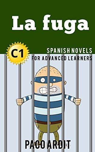 Spanish Novels: La fuga (Short Stories for Advanced Learners C1) por Paco Ardit