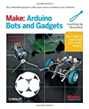 Make: Arduino Bots and Gadgets: Six Embedded Projects with Open Source Hardware and Software (Learning by Discovery) 1st (first) by Karvinen, Tero, Karvinen, Kimmo (2011) Paperback