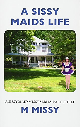 A Sissy Maids Life, a Sissy Maid Missy Series, Part Three Cover Image