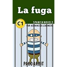 Spanish Novels: La fuga (Short Stories for Advanced Learners C1)