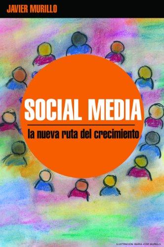 Social Media, la Nueva Ruta del Crecimiento por Javier Murillo