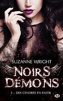 Des cendres en enfer: Noirs démons, T3 par [Wright, Suzanne]