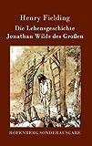 Die Lebensgeschichte Jonathan Wilds des Großen - Henry Fielding