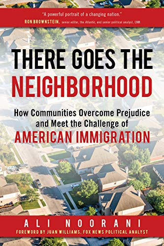 There Goes the Neighborhood: How Communities Overcome Prejudice and Meet the Challenge of American Immigration (English Edition)