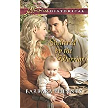 Sheltered by the Warrior (Love Inspired Historical) by Barbara Phinney (2015-02-03)