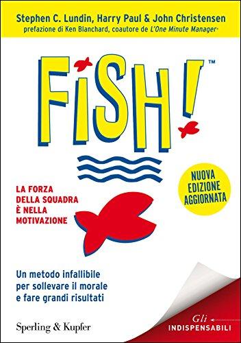 Fish!: Un metodo infallibile per sollevare il morale e fare grandi ...