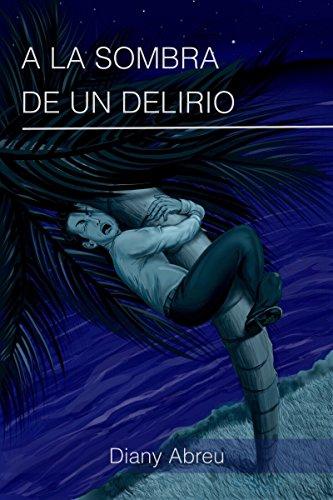 A la Sombra de un Delirio: 6 Cuentos Fantásticos que no podrá olvidar por Diany Abreu