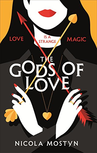The Gods of Love: Happily ever after is ancient history . . . by [Mostyn, Nicola]