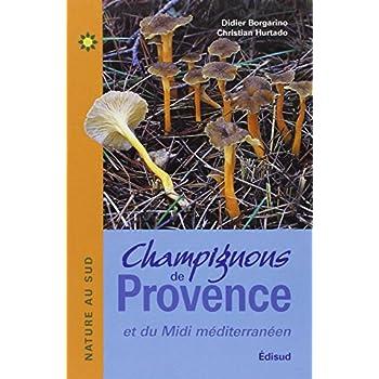 Champignons de Provence : Et du Midi méditerranéen