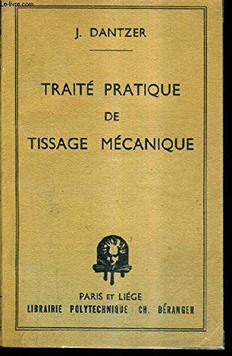 TRAITE PRATIQUE DE TISSAGE MECANIQUE - REUSME DE COURS SUR LES METIERS A TISSER SIMPLES DITS A LEVEE A RABAT A TAPETTES A L'USAGE DES PRATICIENS DU TISSAGE ET DES ELEVES DES ECOLES TECHNIQUES.