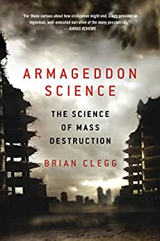 Armageddon Science: The Science of Mass Destruction by [Clegg, Brian]