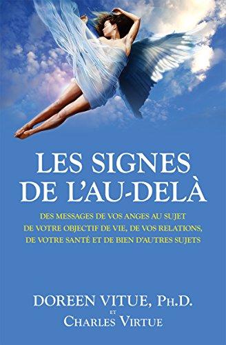 Les signes de l'Au-delà: Des messages de vos anges au sujet de votre objectif de vie, de vos relations, de votre santé et de bien d'autres sujets por Doreen Virtue