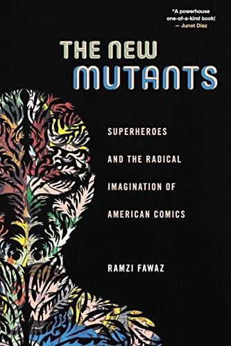 The New Mutants: Superheroes and the Radical Imagination of American Comics (Postmillennial Pop) por Ramzi Fawaz