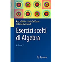 Esercizi scelti di Algebra: Volume 1 (UNITEXT)