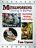 Metalworking: Doing It Better by Lipton, Tom (2013) Paperback