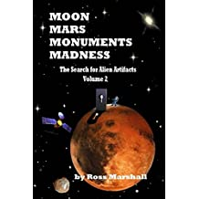 Moon Mars Monuments Madness: The Search for Alien Artifacts Continued: Volume 2