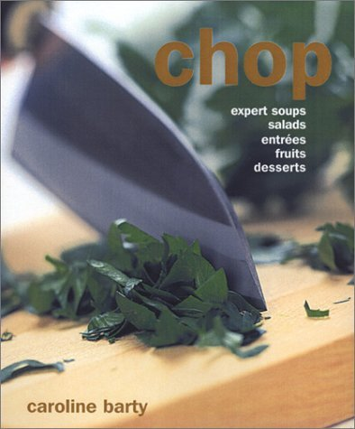 Chop: Soups, Stews, Salads, Pesto, Main Courses by Caroline Barty (2001-11-06)