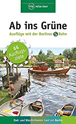Ab ins Grüne - Ausflüge mit der Berliner S-Bahn: Rad - und Wandertouren rund um Berlin