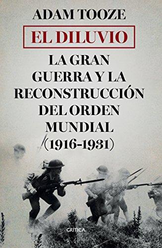 El diluvio: La Gran Guerra y la reconstrucción del orden mundial (1916-1931) por Adam Tooze